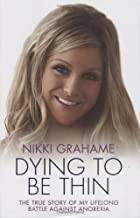 Dying to be Thin: The True Story of My Lifelong Battle Against Anorexia
