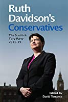Ruth Davidson's Conservatives: The Scottish Tory Party, 2011-19