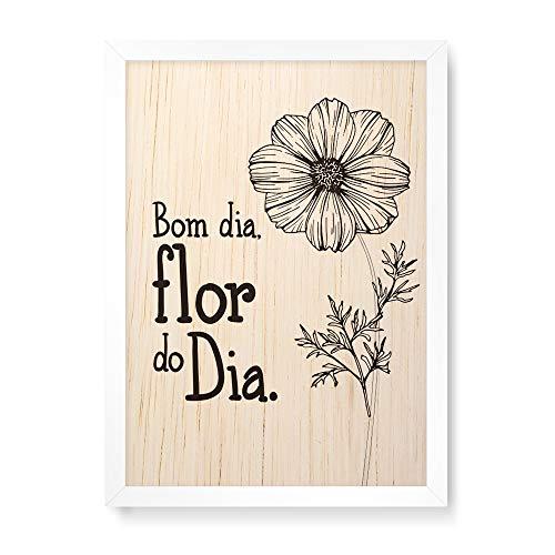 Arte Maníacos Quadro Decorativo em Madeira Bom Dia, Flor do Dia - 23x16,25cm (Moldura caixa em laca branca)
