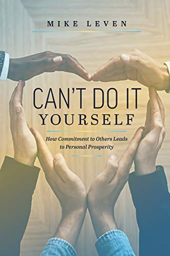 Compare Textbook Prices for Can't Do It Yourself: How Commitment To Others Leads To Personal Prosperity  ISBN 9781642251623 by Leven, Mike