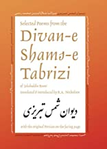 Selected Poems from the Divan-e Shams-e Tabrizi: Along With the Original Persian (Classics of Persian Literature, 5) (Volume 5)