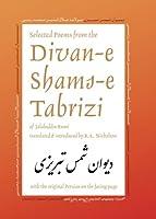 Selected Poems from the Divan-E Shams-E Tabrizi: Along With the Original Persian (Classics of Persian Literature, 5)