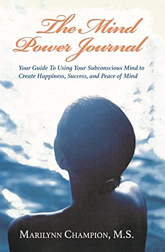 The Mind Power Journal: Your Guide To Using Your Subconscious Mind To Create Happiness, Success, and Peace of Mind