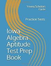Iowa Algebra Aptitude Test Prep Book: Full Length Mock Tests (Volume 1)