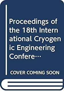 Proceedings of the 18th International Cryogenic Engineering Conference