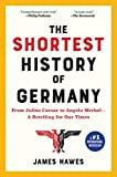 The Shortest History of Germany: From Julius Caesar to Angela Merkel―A Retelling for Our Times