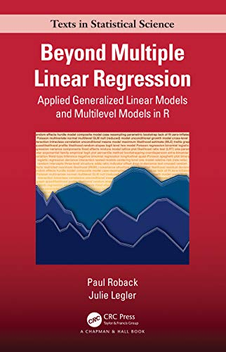 Beyond Multiple Linear Regression: Applied Generalized Linear Models And Multilevel Models in R (Chapman & Hall/CRC Texts in Statistical Science)
