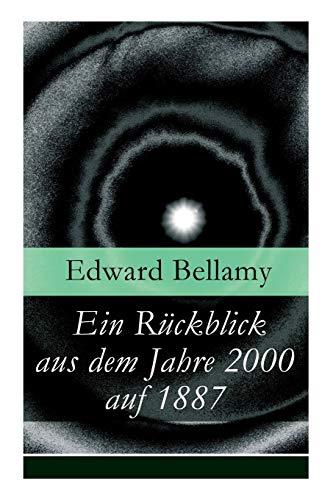 Ein Rückblick aus dem Jahre 2000 auf 1887: Ein Rückblick aus dem Jahre 2000 auf das Jahr 1887: ein utopischer Science-Fiction Roman und eine Vorlage für Autoren wie Aldous Huxley und George Orwell