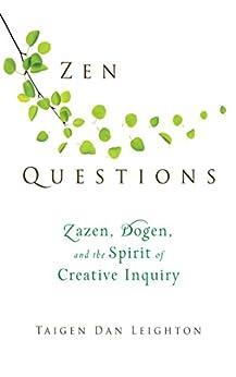 Zen Questions: Zazen, Dogen, and the Spirit of Creative Inquiry by [Taigen Dan Leighton]