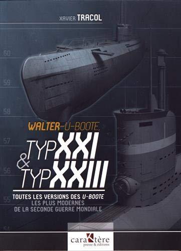 Walter-U-Boote, Typ XXI & Typ XXIII : Toutes les versions des U-Boote les plus modernes de la Seconde Guerre mondiale
