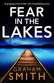 Fear in the Lakes: A gripping crime thriller with a breathtaking twist by [Graham Smith]