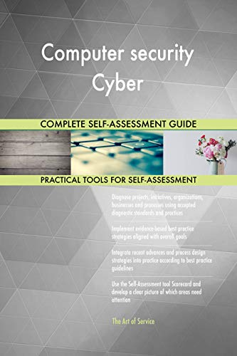 Computer security Cyber All-Inclusive Self-Assessment - More than 700 Success Criteria, Instant Visual Insights, Comprehensive Spreadsheet Dashboard, Auto-Prioritized for Quick Results