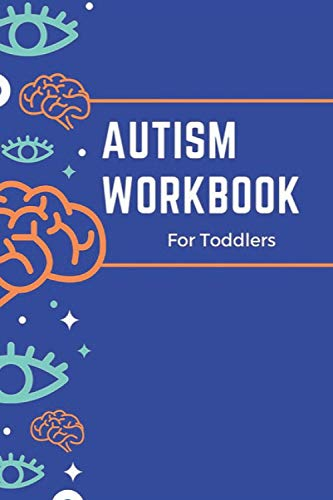 Autism Workbook for Toddlers: Perfect Weekly Logbook to Keep Track of Communication Goals, Social Skills Goals, Sensory & O.T. Goals, Therapy Activity Ideas and Much More (120 Pages - 6 x 9 in)