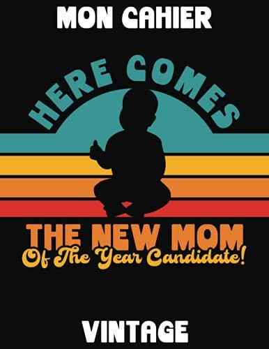 HERE COMES THE NEW MOM OF THE YEAR CANDIDATE | MON CARNET VINTAGE: Cahier Rétro | 120 Pages Lignées (Marges) | 21.59 cm x 27.94 cm | CARNET JEUNES MAMANS | Vintage Années 1970