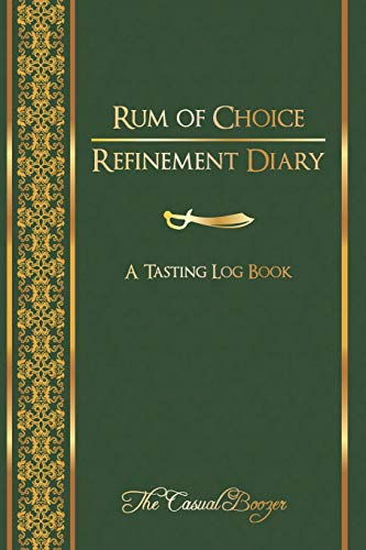 Rum of Choice Refinement Diary: A Tasting Log Book: 100 Templated Pages For Discovering Your New Favorite Rum