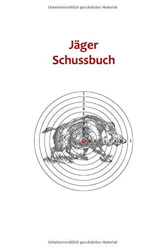 Jäger Schussbuch: Das Jagdtagebuch zum Selbstausfüllen für alle Jäger, Jägerinnen, Jagdpächter, und Förster (Jäger Schussbuch – Zielscheibe, Band 14)
