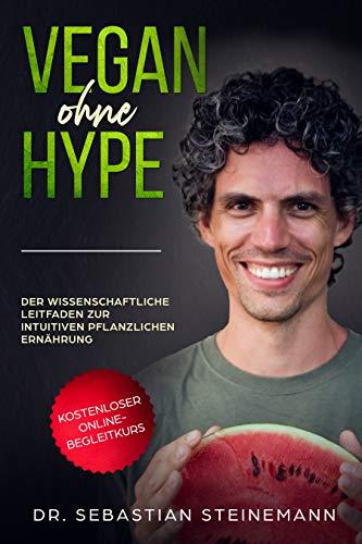Vegan ohne Hype: Der wissenschaftliche Leitfaden zur intuitiven pflanzlichen Ernährung