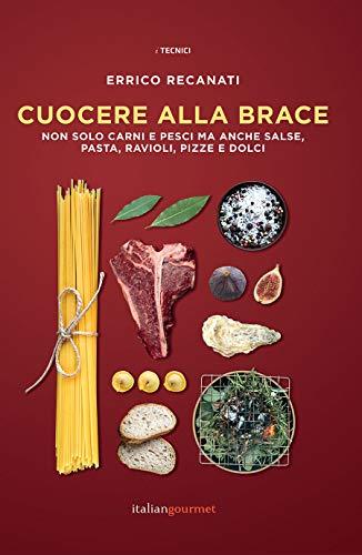 Cuocere alla brace. Non solo carni e pesci ma anche salse, pasta, ravioli, pizze e dolci