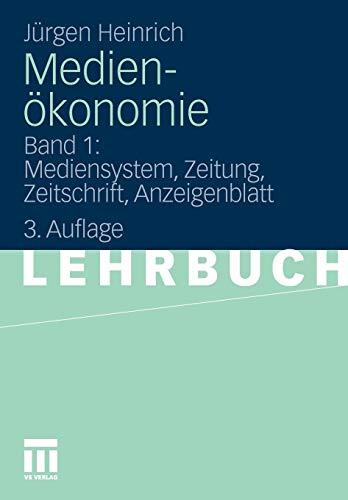 Medienökonomie: Band 1: Mediensystem, Zeitung, Zeitschrift, Anzeigenblatt