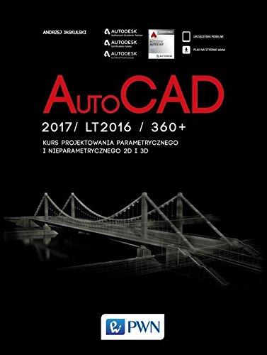 AutoCad 2017/ LT2017 / 360+. Kurs projektowania parametrycznego i nieparametrycznego 2D i 3D