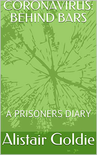 CORONAVIRUS: BEHIND BARS: A PRISONERS DIARY (A6707CD GOLDIE Book 1) (English Edition)