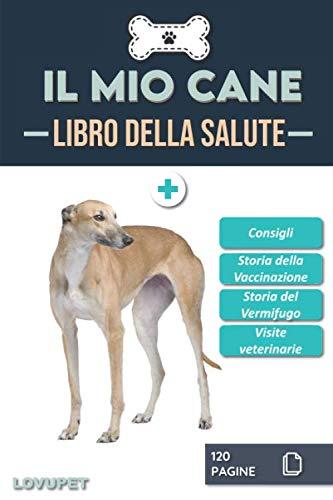 Libro della Salute - Il Mio Cane: Libretto sulla salute e il monitoraggio dei cani | Levriero | 120 pagine | Formato 15,24 x 22,86 cm