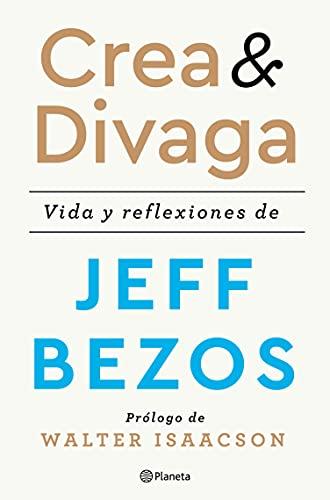 Crea y divaga: Vida y reflexiones de Jeff Bezos (No Ficción) (Spanish Edition)