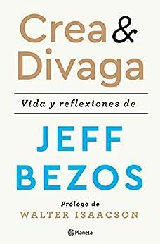 Crea y divaga: Vida y reflexiones de Jeff Bezos (No Ficción) PDF EPUB Gratis descargar completo