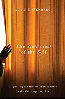 Weariness of the Self: Diagnosing the History of Depression in the Contemporary Age by [Alain Ehrenberg]