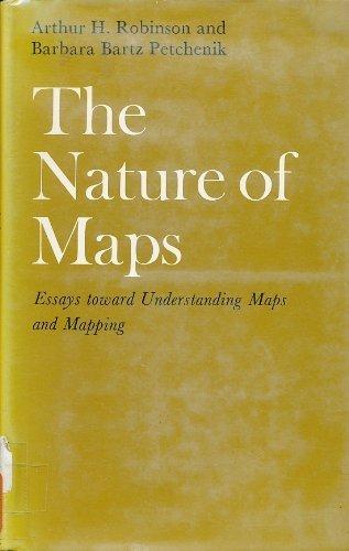 The Nature of Maps: Essays Toward Understanding Maps and Mapping by Robinson, Arthur Howard (1976) Gebundene Ausgabe