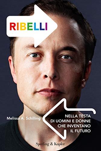 Ribelli: Nella testa di uomini e donne che inventano il futuro