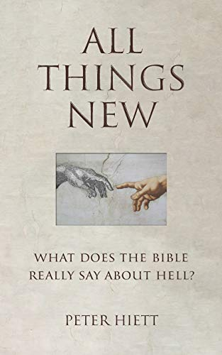 All Things New: What Does the Bible Really Say About Hell?
