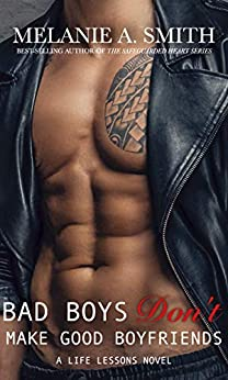 Bad Boys Don't Make Good Boyfriends: A New Adult Workplace Romance (Life Lessons Book 2) by [Melanie A. Smith]