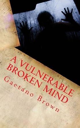 A Vulnerable Broken Mind