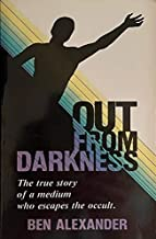 OUT FROM THE DARKNESS   THE TRUE STORY OF A MEDIUM WHO ESCAPES THE OCCULT