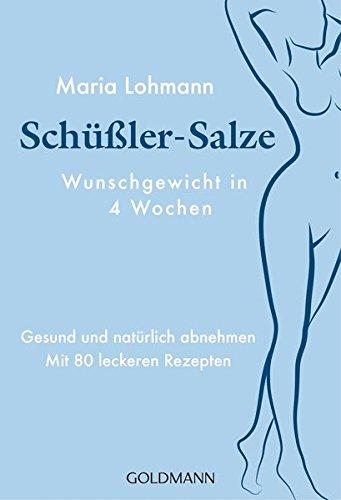 Schüßler-Salze - Wunschgewicht in 4 Wochen: Natürlich und sanft abnehmen - Mit 80 leckeren Rezepten