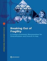 Breaking Out of Fragility: A Country Economic Memorandum for Diversification and Growth in Iraq (International Development in Focus)
