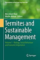 Termites and Sustainable Management: Volume 1 - Biology, Social Behaviour and Economic Importance (Sustainability in Plant and Crop Protection)