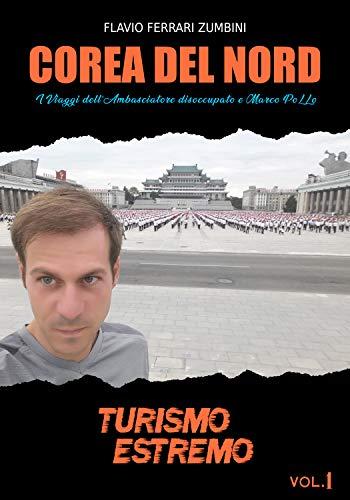 Corea del Nord: I Viaggi dell'Ambasciatore disoccupato e Marco PoLLo (TURISMO ESTREMO)