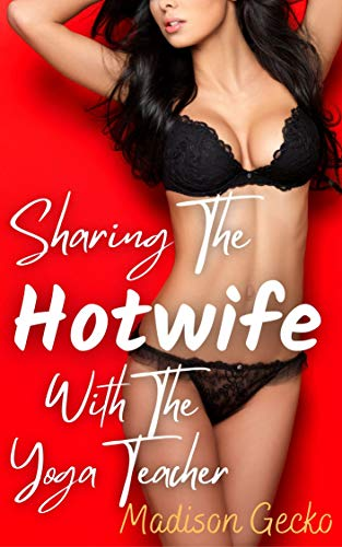 Sharing The Hotwife With The Yoga Teacher: A Wife Sharing