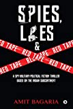 Spies, Lies & Red Tape : A Spy-Military-Political Fiction Thriller based on the Indian Subcontinent