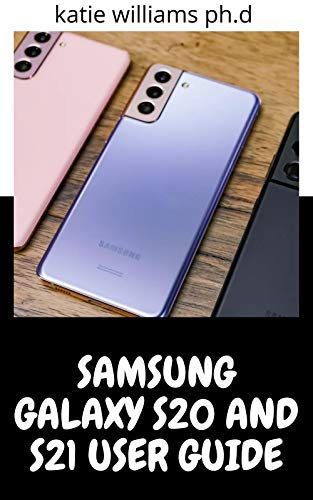 SAMSUNG GALAXY S20 AND S21 USER GUIDE: Comprehensive Tips and Tricks to Master Your New Samsung Galaxy S21, S21 Plus, and S21 Ultra like a Pro (English Edition)