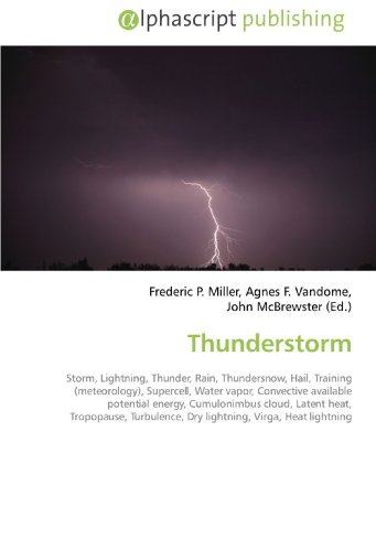 Thunderstorm: Storm, Lightning, Thunder, Rain, Thundersnow, Hail, Training (meteorology), Supercell, Water vapor, Convective available potential ... Dry lightning, Virga, Heat lightning