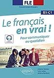 FLE (Français langue étrangère). Le français en vrai ! Pour communiquer au quotidien [B1-C1] (avec fichiers audio) (French Edition)