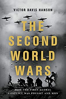 The Second World Wars: How the First Global Conflict Was Fought and Won by [Victor Davis Hanson]