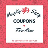 Naughty & Sexy Coupons for Him: 40 coupons Book and Vouchers - gift to Spice Up Your Marriage Life - Perfect for Valentine's day, Anniversary and Birthdays