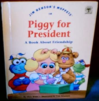 Hardcover Jim Henson's Muppets in Piggy for president: A book about friendship (Values to grow on) Book