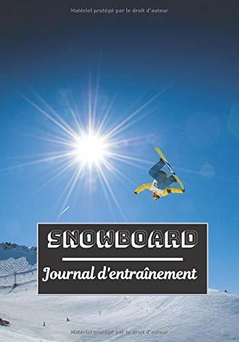 Snowboard Journal d'entraînement: Planifiez vos entraînements en avance | Exercice, commentaire et objectif pour chaque session d'entraînement | Passionnée de sport : Snowboard |