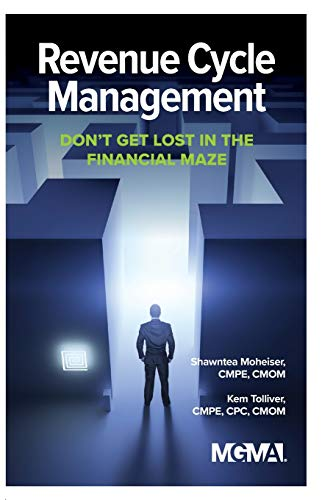 Compare Textbook Prices for Revenue Cycle Management: Don't Get Lost In The Financial Maze Illustrated Edition ISBN 9781568296777 by Shawntea Moheiser,Kem Tolliver