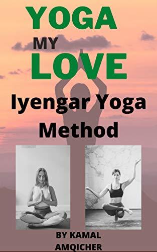 Yoga My Love: Iyengar Yoga Method (English Edition)